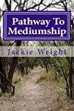Pathway To Mediumship: a journey into mediumship with exercises