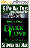Dark Love (Live Oak Tales Book 1)
