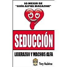 SEDUCCIÓN: LIDERAZGO Y MACHOS ALFA (GUÍA ALPHA MAGAZINE nº 13) (Spanish Edition) Mar 10, 2018