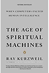 The Age of Spiritual Machines: When Computers Exceed Human Intelligence Paperback