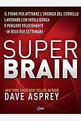 Super Brain: Il piano per attivare l'energia del cervello, lavorare con intelligenza e pensare velocemente in solo due settimane (Italian Edition) Kindle Edition