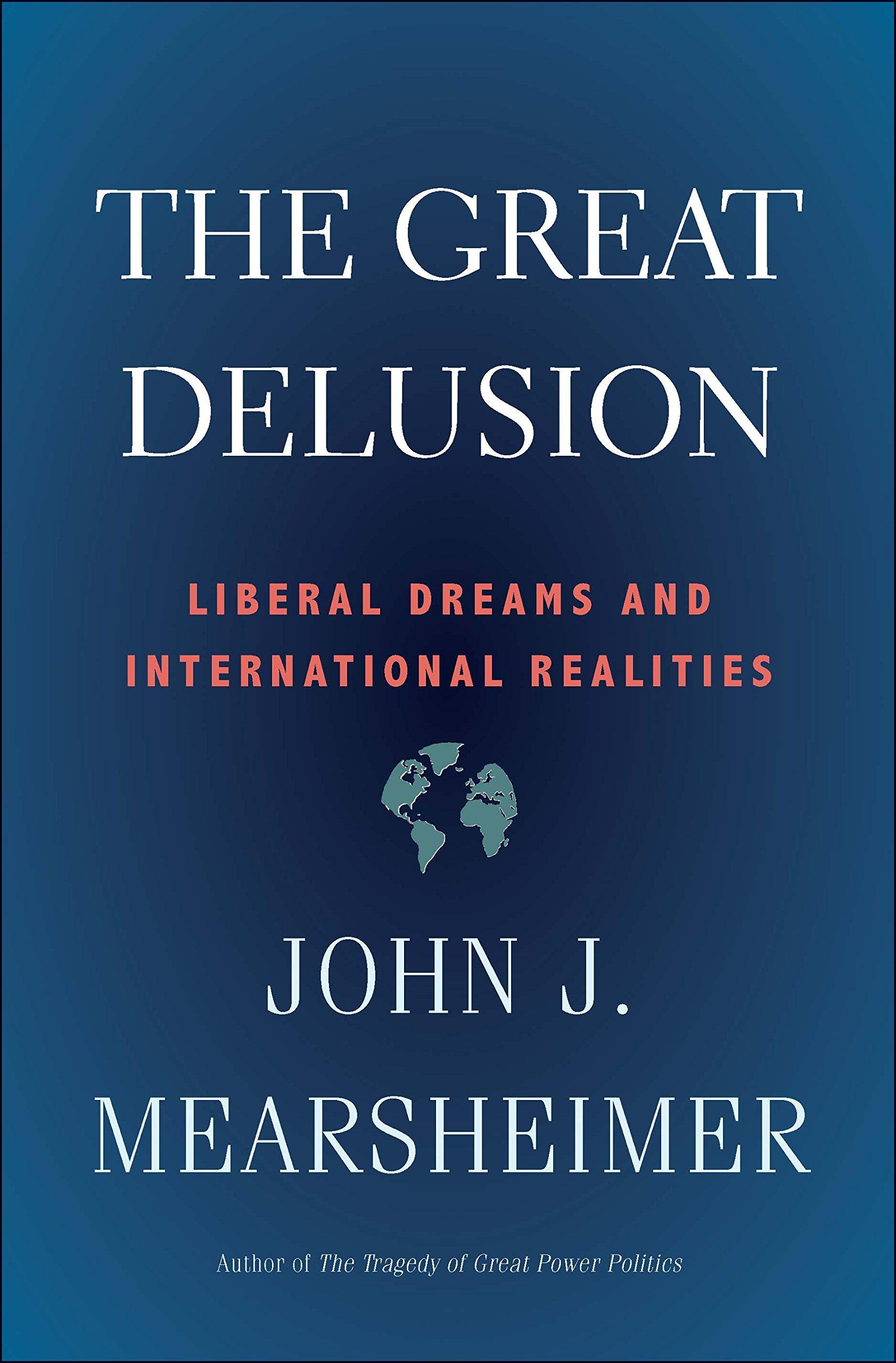 The Great Delusion Liberal Dreams and International Realities John