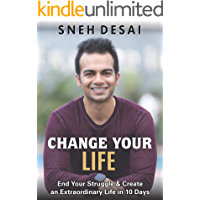 CHANGE YOUR LIFE: End Your Struggle & Create an Extraordinary Life in 10 Days