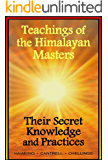 Teachings of the Himalayan Masters, Their Secret Knowledge and Practices