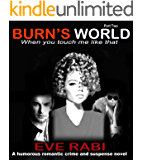 BURN'S WORLD - When you touch me like that: A humorous romantic crime and suspense novel