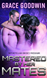 Mastered by Her Mates (Interstellar Brides Book 6)