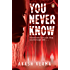You Never Know: Sometimes Love Can Drag You Through Hell…