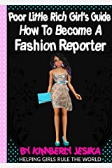 The Poor Little Rich Girls Guide On How To Become A Fashion Reporter Kindle Edition
