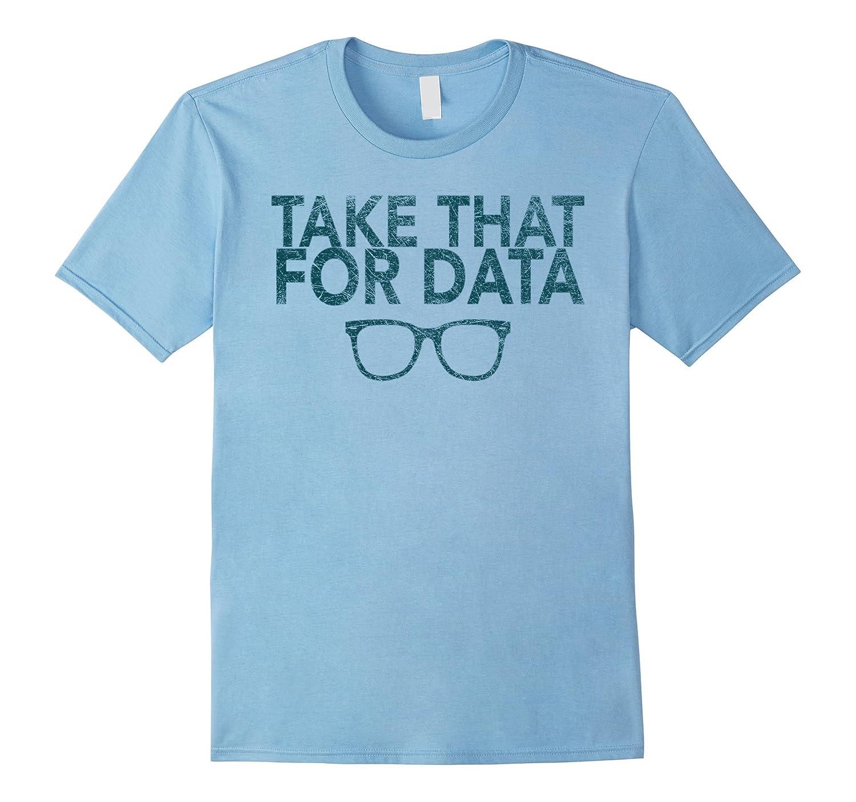 Take That For Data T-shirt Orginal Hight Quality Nice Gift-CD