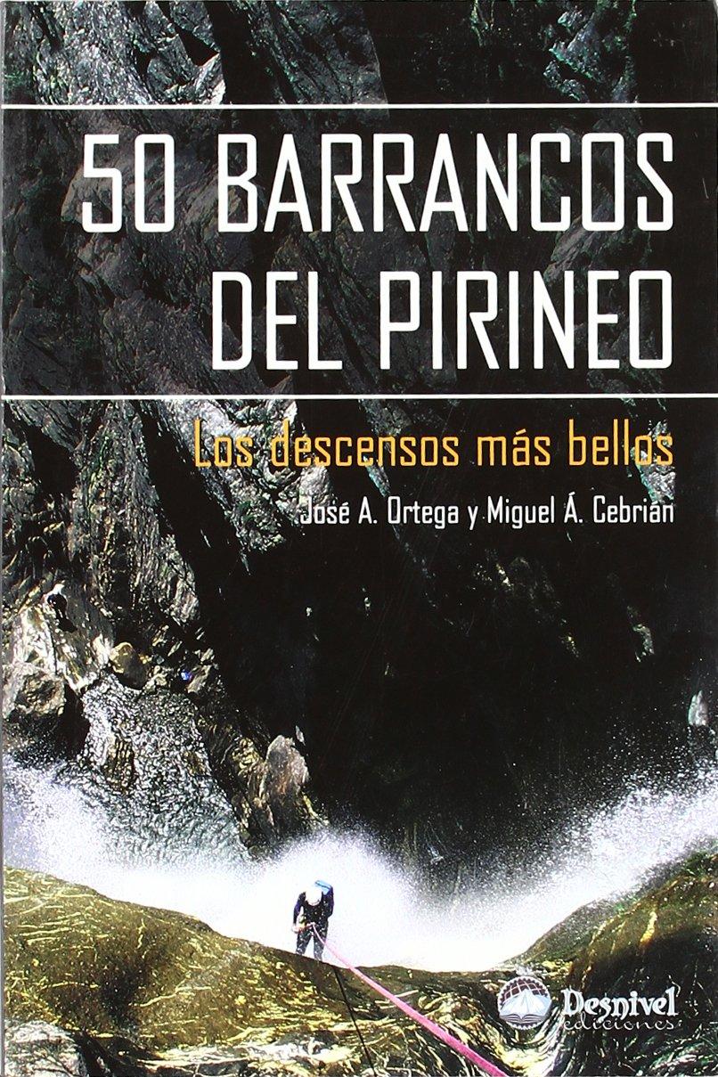 50 barrancos del pirineo: Amazon.es: Jose Antonio Ortega ...