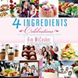 4 Ingredients Celebrations - The Easiest Entertaining Cookbook Ever
