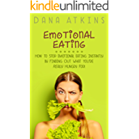 Emotional Eating: How to Stop Emotional Eating Instantly - By Finding Out What You're Really Hungry For! (English Edition)