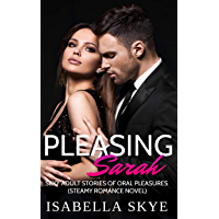 Pleasing Sarah:: Sexy Adult Stories Of Explicit Oral Pleasure( Steamy Romance Novel) (English Edition)