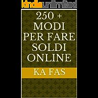 250 + modi per fare soldi online (Italian Edition)