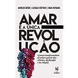 Amar é a única revolução: A força transformadora do amor a partir das ciências, da filosofia e da religião (Nobilis)