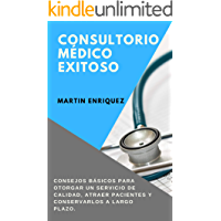 Consultorio Médico Exitoso: Consejos básicos para otorgar un servicio de calidad, atraer pacientes y conservarlos a…