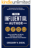 The Influential Author: How and Why to Write, Publish, and Sell Nonfiction Books that Matter (English Edition)