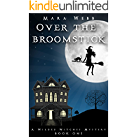 Over the Broomstick (A Wildes Witches Mystery Book 1)