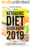 KETOGENIC DIET GUIDEBOOK 2019: A Complete Beginners Guide To The Nitty Gritty Of Ketogenic Diet