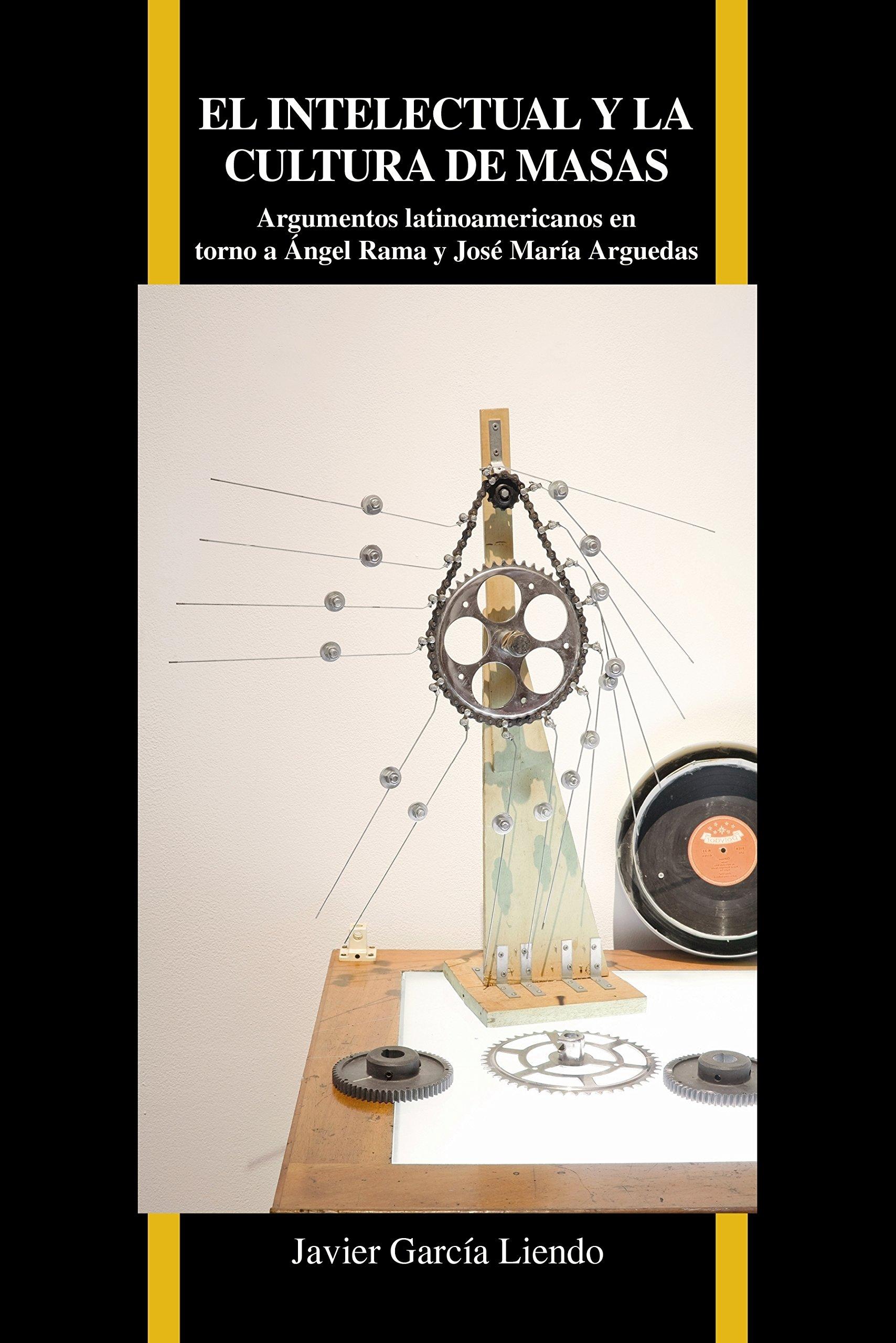 El intelectual y la cultura de masas: Argumentos latinoamericanos en torno a Angel Rama y Jose Maria Arguedas (Purdue Studies in Romance Literatures)
