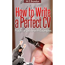 How to Write a Perfect CV: Practical Guide with Examples. Aug 11, 2012