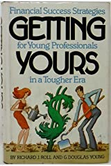 Getting yours: Financial success strategies for young professionals in a tougher era Hardcover