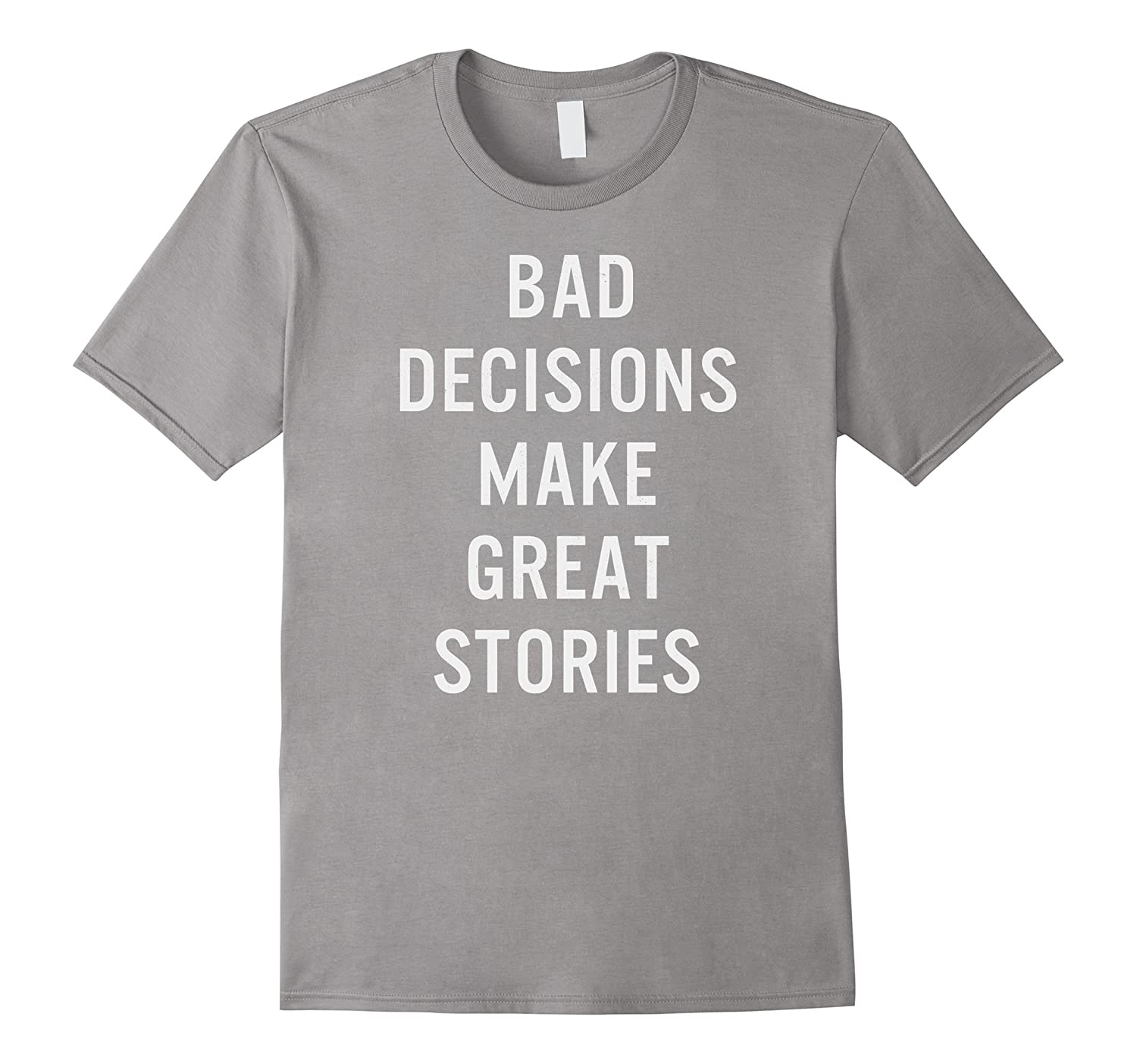 Bad decisions make great stories witty quote gift t-shirt