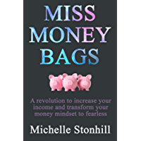 Miss Money Bags: A Revolution to Increase Your Income and Transform Your Money Mindset to Fearless