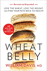 Wheat Belly (Revised and Expanded Edition): Lose the Wheat, Lose the Weight, and Find Your Path Back to Health (English Edition) eBook Kindle
