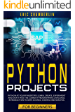 Python Project For Beginners: Python at your fingertips! Learn, create, experiment, and don't miss the current…