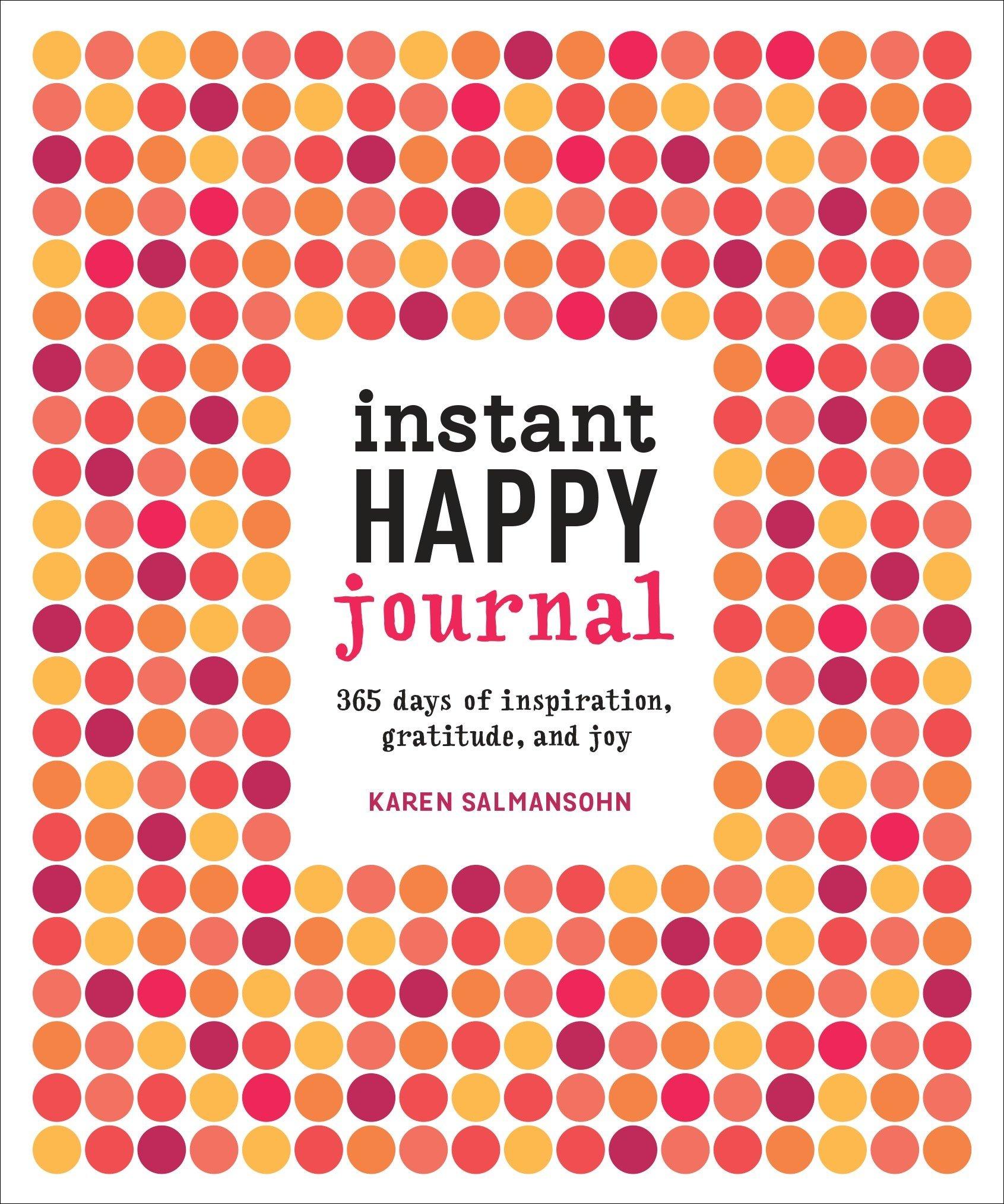 Instant Happy Journal: 365 Days of Inspiration, Gratitude, and Joy: Karen  Salmansohn: 9781607748243: Amazon.com: Books