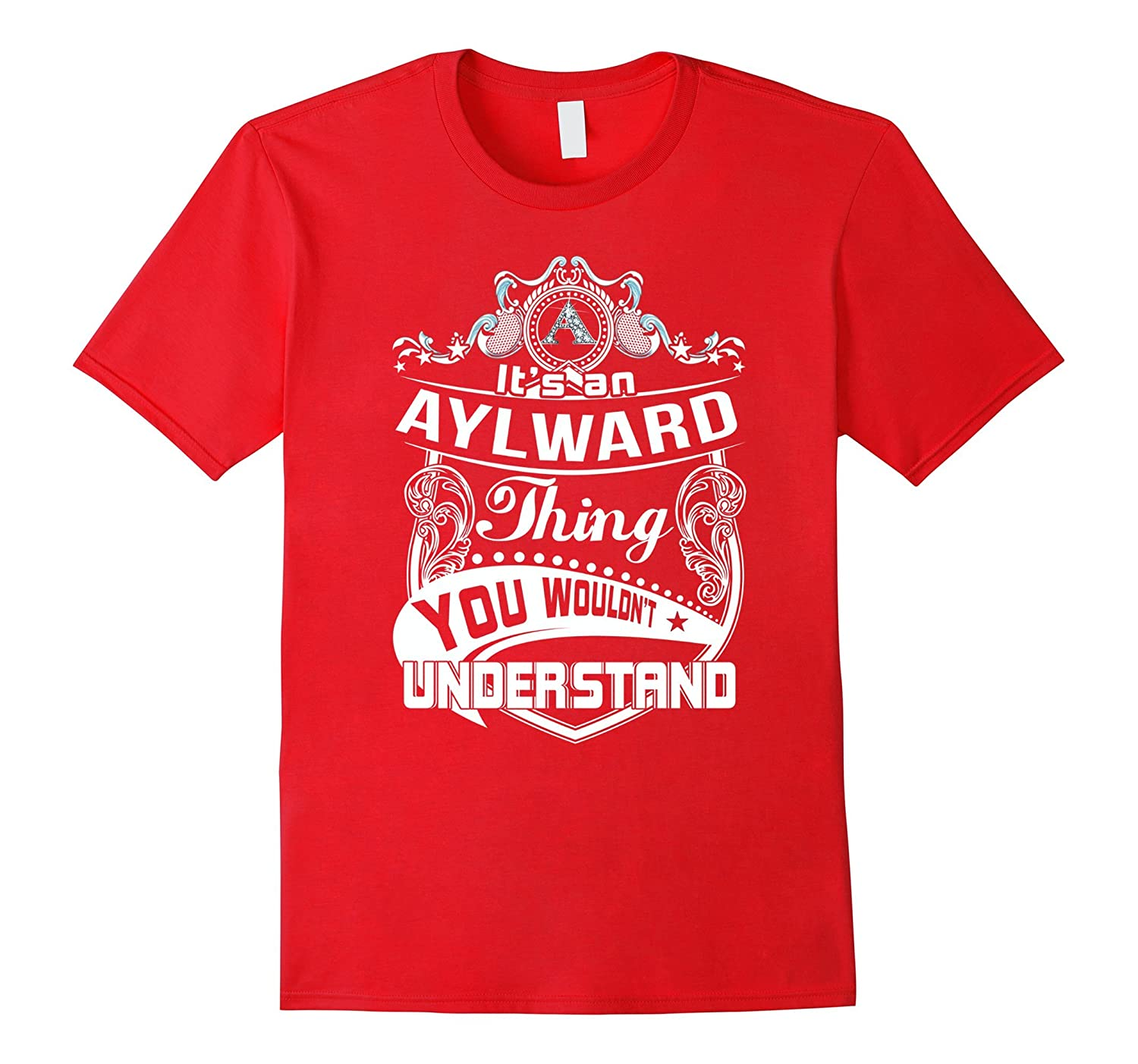 It's an Aylward thing you wouldn't understand T-Shirt-Art