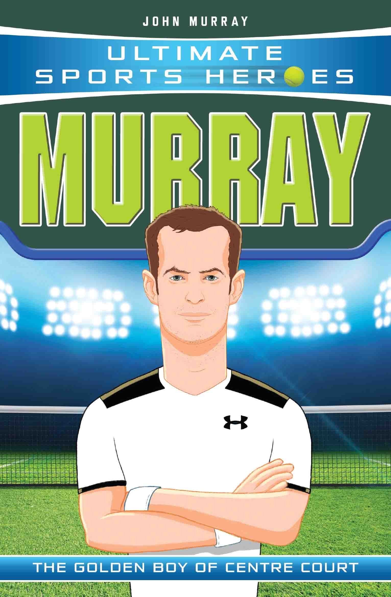 Ultimate Sports Heroes - Andy Murray: The Golden Boy of Centre Court (English Edition)