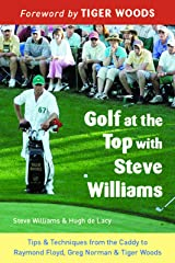 Golf at the Top with Steve Williams: Tips and Techniques from the Caddy to Raymond Floyd, Greg Norman, and Tiger Woods Paperback