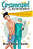 Circumcised at Seventeen: A Previously Uncut Comedy