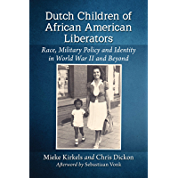 Dutch Children of African American Liberators: Race, Military Policy and Identity in World War II and Beyond (English…