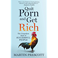 Quit Porn and Get Rich: The Unspoken Rule of Successful People (English Edition)