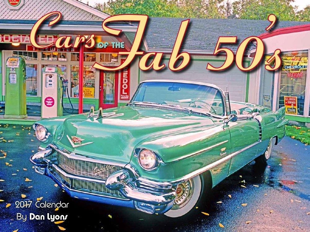 Cars of the Fab 50\'s 2017 Calendar: Dan Lyons: 9781631141461: Amazon ...