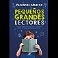 Pequeños grandes lectores: Un nuevo método para potenciar la capacidad lectora de tu hijo y evitar el fracaso escolar