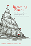 Becoming Fluent: How Cognitive Science Can Help Adults Learn a Foreign Language (MIT Press)