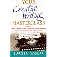 Your Creative Writing Masterclass: featuring Austen, Chekhov, Dickens, Hemingway, Nabokov, Vonnegut, and more than 100…