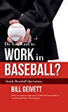 Do You Want to Work in Baseball?: How to Acquire a Job in MLB & Mentorship in Scouting/Player Development