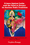 Crimes Against India: and the Need to Protect its Ancient Vedic Tradition (English Edition)