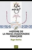 Histoire de la franc-maçonnerie française: « Que sais-je ? » n° 3668 (French Edition)