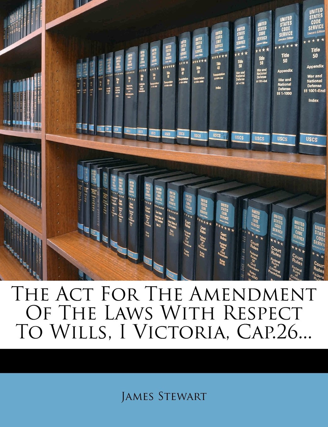 Read Online The Act For The Amendment Of The Laws With Respect To Wills, I Victoria, Cap.26... PDF