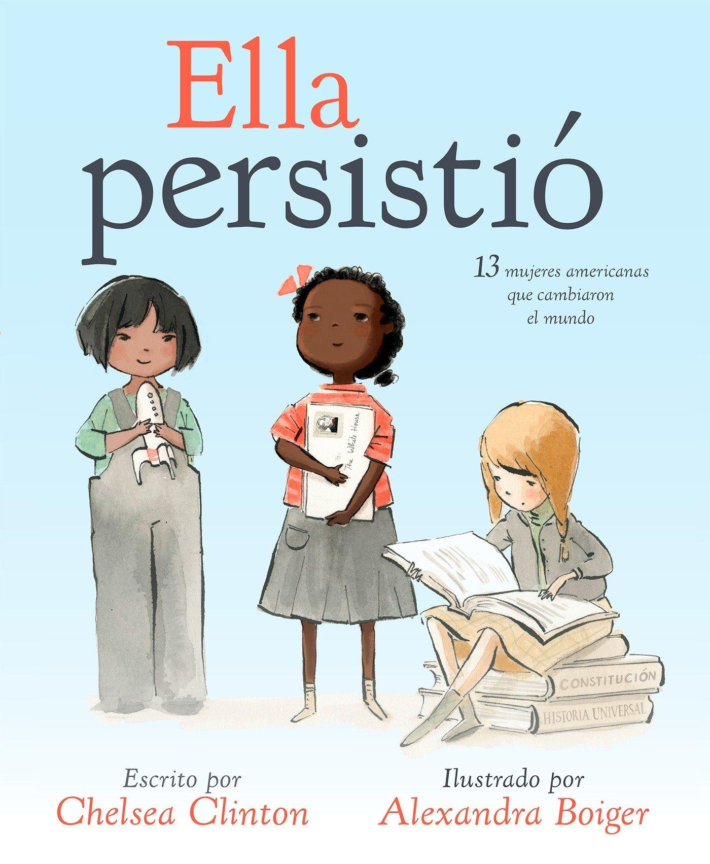 Ella persistió: 13 mujeres americanas que cambiaron el mundo (Spanish Edition) by Philomel Books