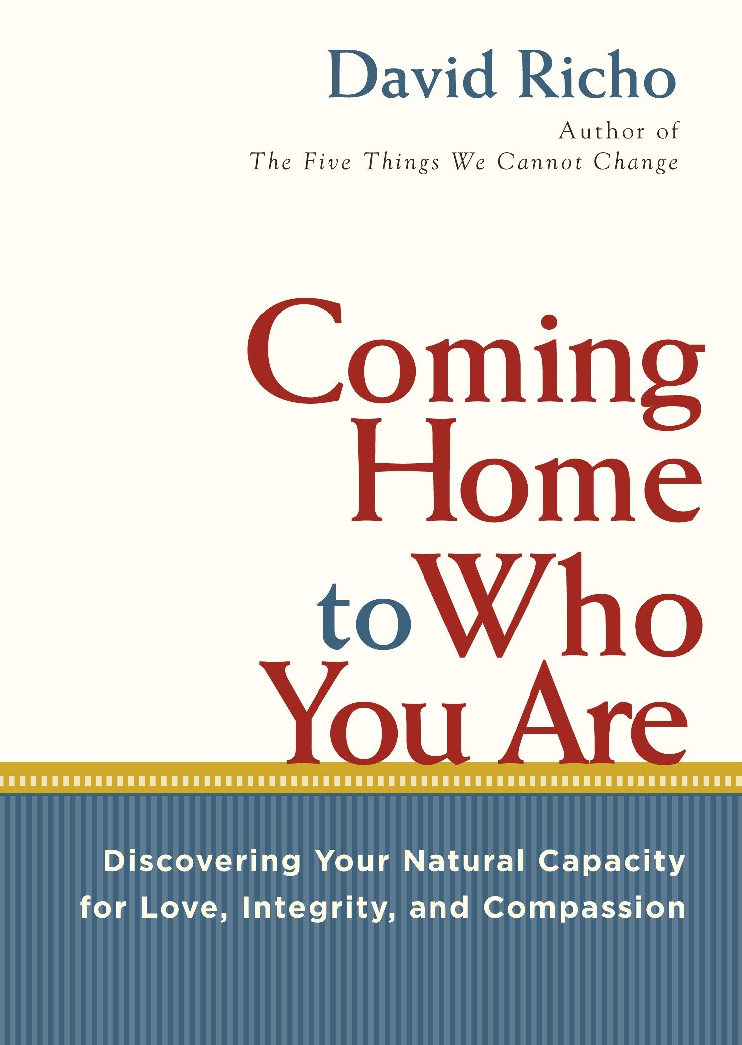 Download Coming Home to Who You Are: Discovering Your Natural Capacity for Love, Integrity, and Compassion ebook