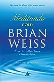 Meditando com Brian Weiss: A busca do equilíbrio, da cura e da espiritualidade