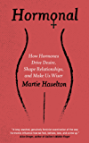 Hormonal: Hormonal: The Hidden Intelligence of Hormones -- How They Drive Desire, Shape Relationships, Influence Our Choices, and Make Us Wiser