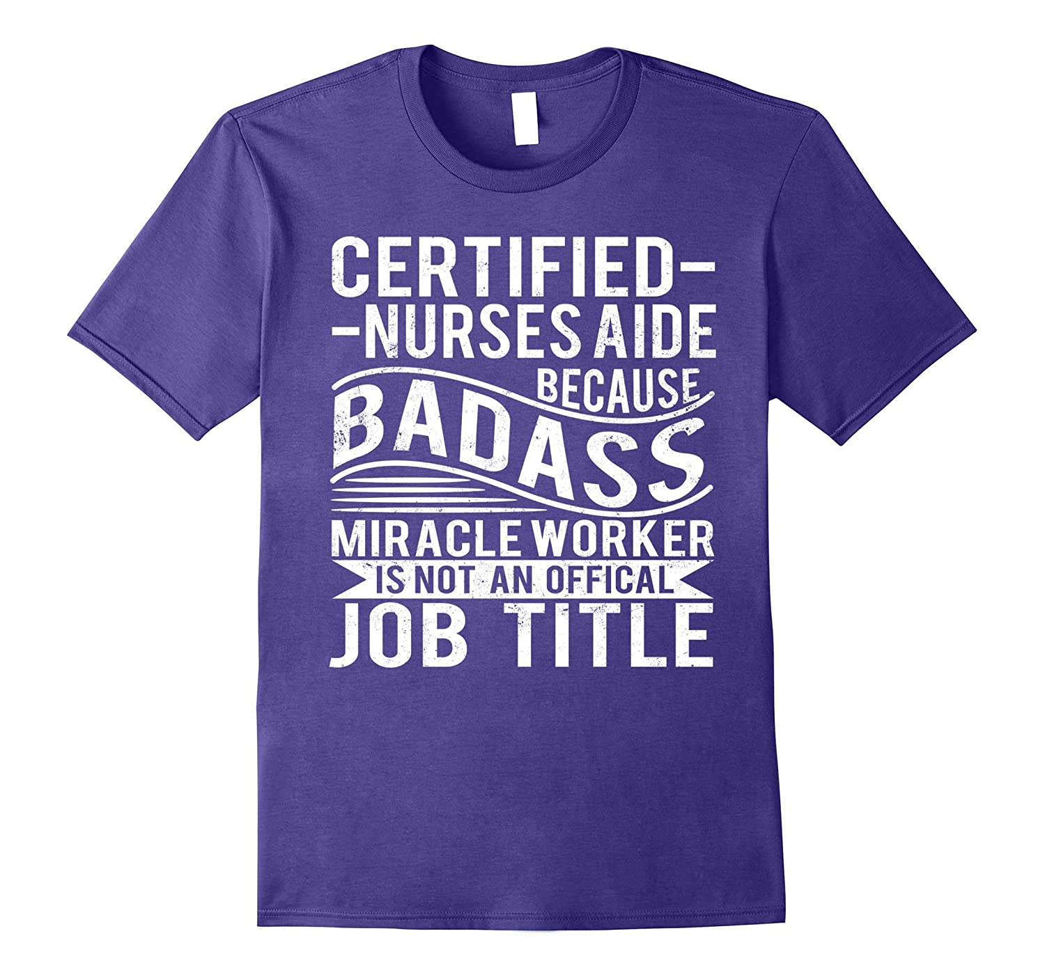 Certified Nurses Aide T-shirt Because Badass Miracle Worker-TJ